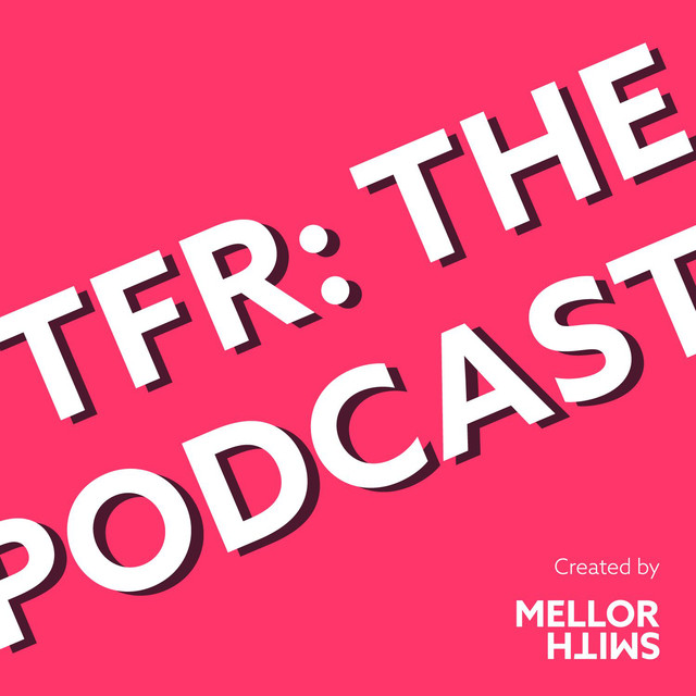TFR: The Podcast